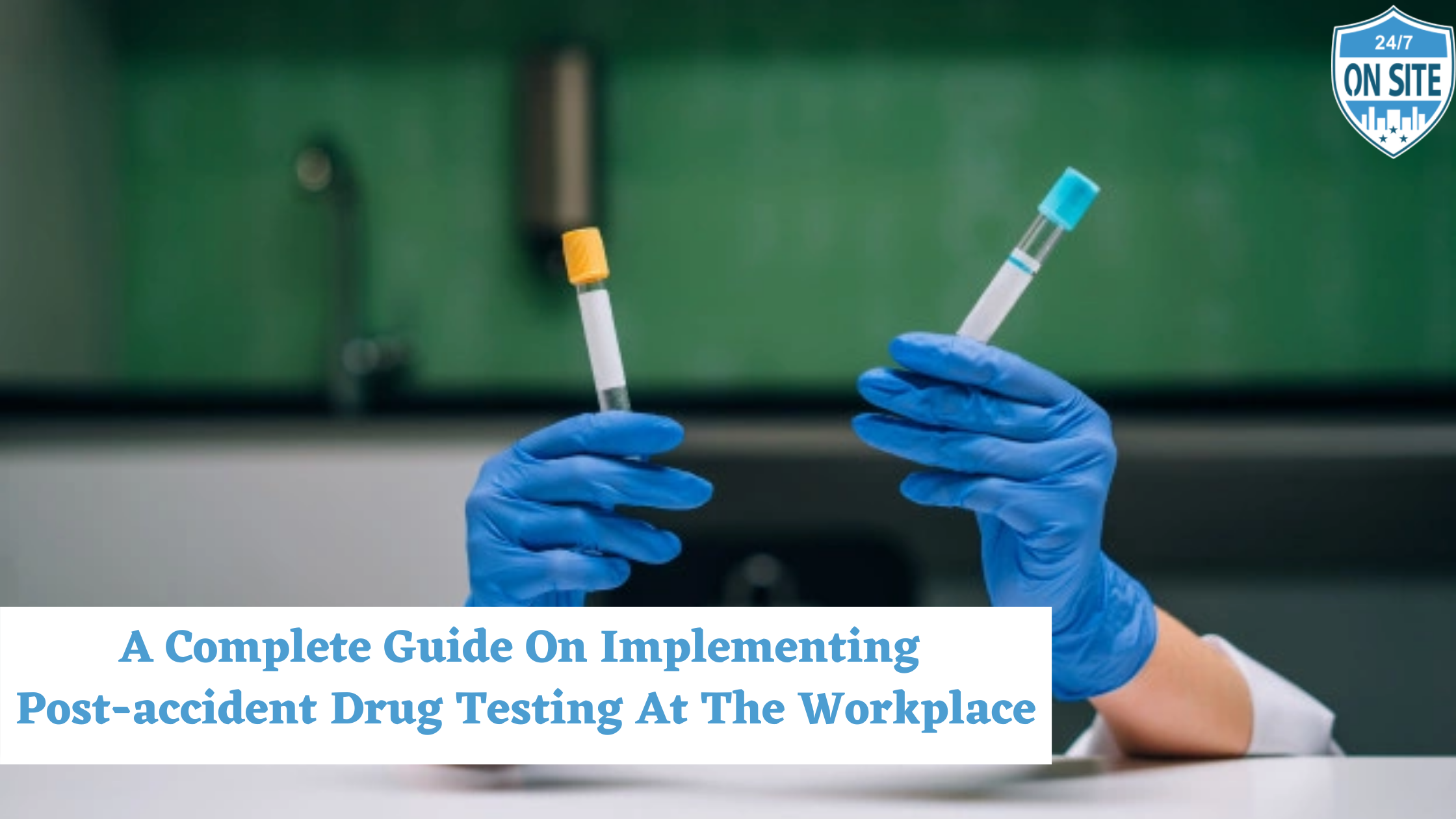 A complete guide on implementing post-accident drug testing at the workplace - 24 hour drug testing Corpus Christi
